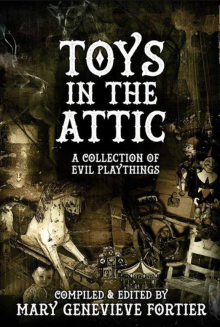 Recent cover image or website screenshot for Toys in the Attic: A Collection of Evil Playthings
